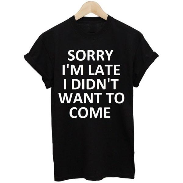 新しい女性の手紙申し訳ありません私は遅く私はしたくないプリント半袖カジュアルファニーTシャツティー