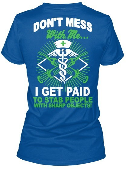 Dont Mess With Me Funny Nurse T S! - Don t I Get Paid To Stab People Sharp Objects! Gildan Women s T