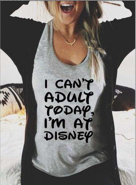 私は今日アダルトはできません、私はディズニーレターでプリントレディースTシャツレディートップではカジュアルなコットンファニーシャツ