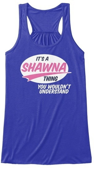 Shawna   It s A Thing BELLA+CANVAS Women s Flowy Tank
