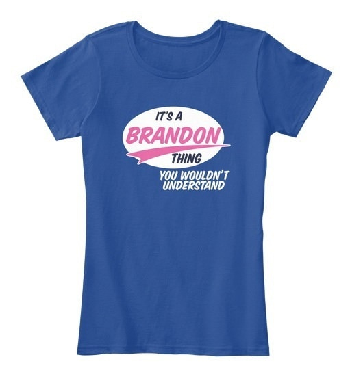 Brandon   It s A Thing Women s Premium Tee