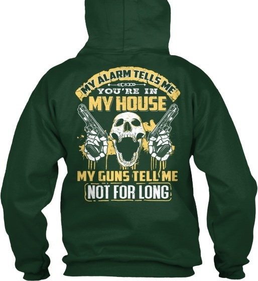 My Guns Tell Me Not For Long - Alarm Tells You re In House Gildan Hoodie Sweatshirt