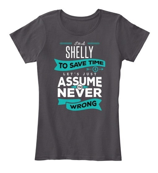 Shelly Never Wrong  Women s Premium Tee