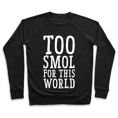 Too Smol for this World Unisex Lightweight Pullover Sweatshirt by LookHUMAN