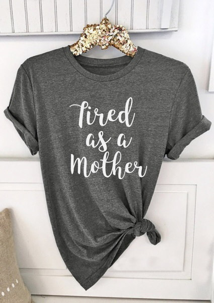 Tired As A Mother Boyfriend Style Tee Unisex Tee S- 2XL Cute Shirt Graphic Tee 031