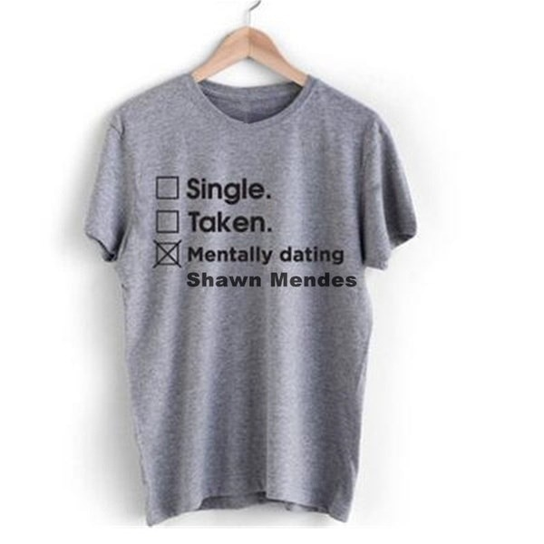 Shawn Mendes Shirt Single Taken Mentally Dating Shawn Mendes Letter Print Women Tshirts Cotton Casua