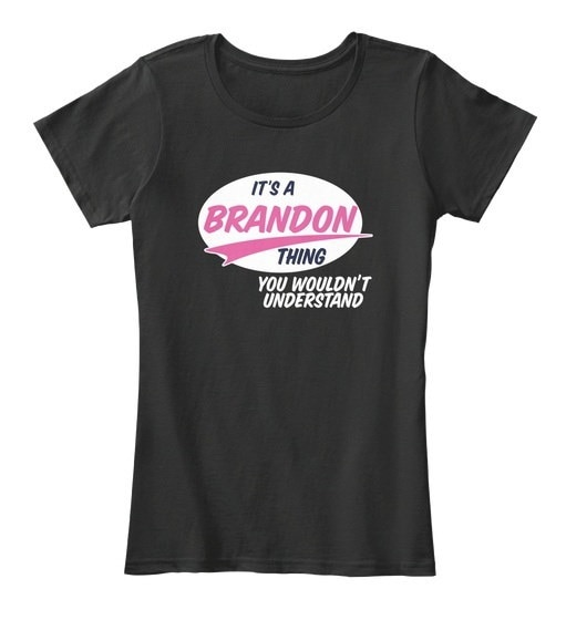 Brandon   It s A Thing Women s Premium Tee